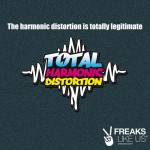 The Harmonic Distortion Is Totally Legitimate